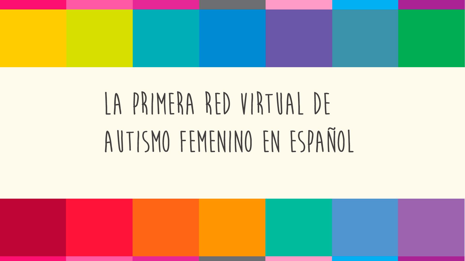 mujeres tea la primera red virtual para autismo femenino en español